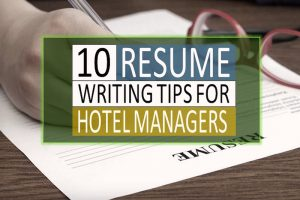 10 Hospitality Resume Tips for Hotel Management Professionals