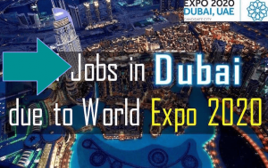 Career Opportunities in Dubai due to World Expo 2020