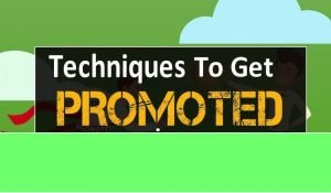 8 Top Techniques to Get Promoted Quickly at Work