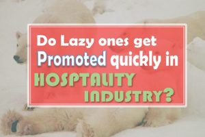 Do Lazy ones get promoted first in the hospitality industry