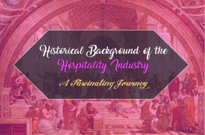 Historical Background of the Hospitality Industry– A Fascinating Journey