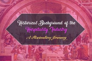 Historical Background of the Hospitality Industry