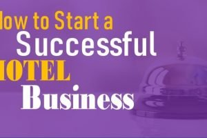 Starting a Hotel Business? Check These Top Tips