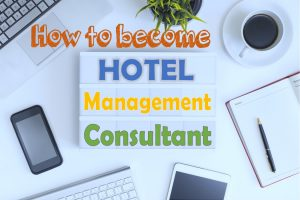 How to become a Hotel Management Consultant
