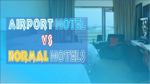 What is an Airport Hotel – How is it Different from other Hotels?