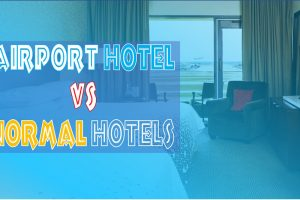Airport Hotel Vs Normal Hotels