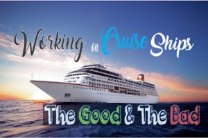 Working on Cruise Ships- The good and Bad