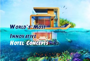 Most Innovative Hotel Concepts In The World