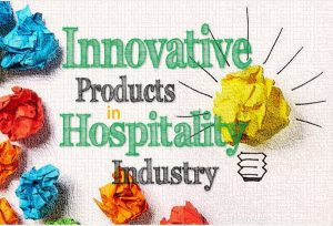 Innovative Products That Are Reshaping the Hospitality Industry