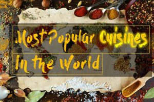 Most Popular Cuisines in the World