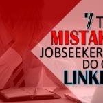 7 Top Mistakes Job seekers Do on LinkedIn