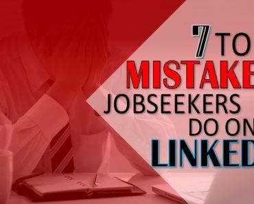7 Top LinkedIn mistakes job seekers do on LinkedIn