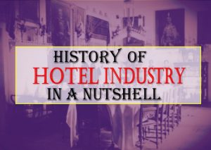 History of the Hotel Industry in a Nutshell – A Fascinating Journey