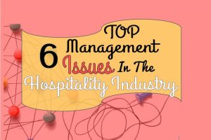 Top 6 Management Issues in the Hospitality Industry
