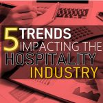 Top 5 Trends Impacting the Hospitality Industry