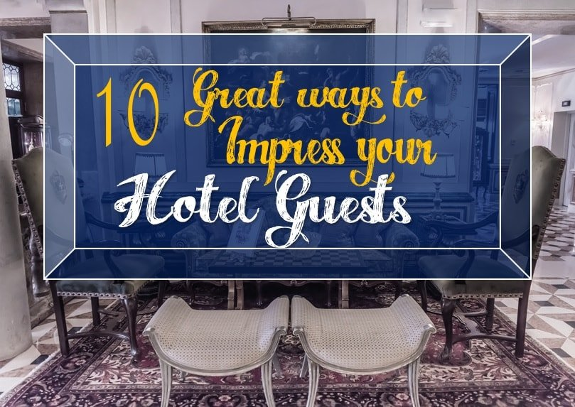 10 Great Ways To Impress Your Hotel Guests