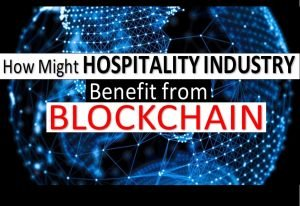 Blockchain For Hospitality Industry – Benefits and Uses
