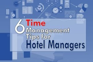 6 Time Management Tips for the Hotel Managers