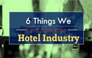 Read more about the article 6 Things We Love About The Hotel Industry