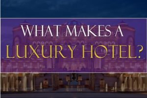 What makes a luxury hotel? Definition, Parameters and Characteristics