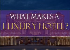 What Makes a Luxury Hotel? Definition and Parameters for the Luxury tag
