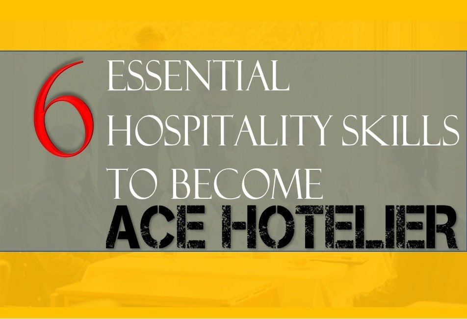 6 Essential Hospitality Skills to Become an Ace Hotelier