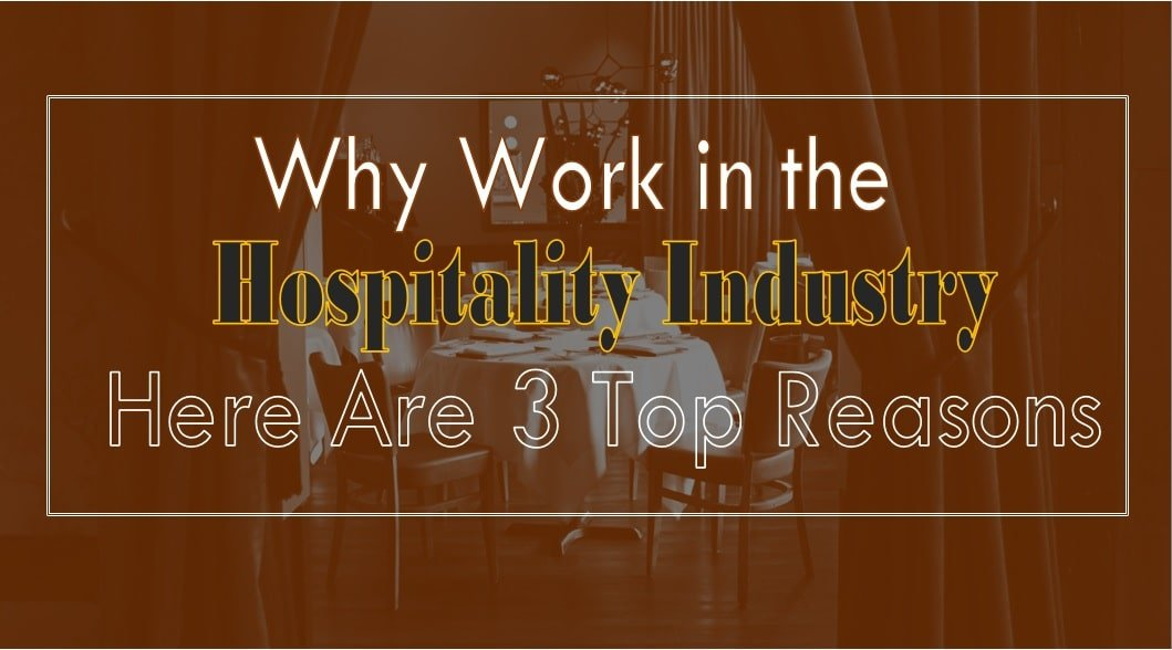 Why work in the Hospitality Industry? 3 Top reasons