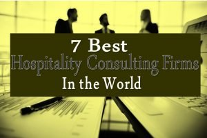 These are 7 Top Hospitality Consulting Firms in the World