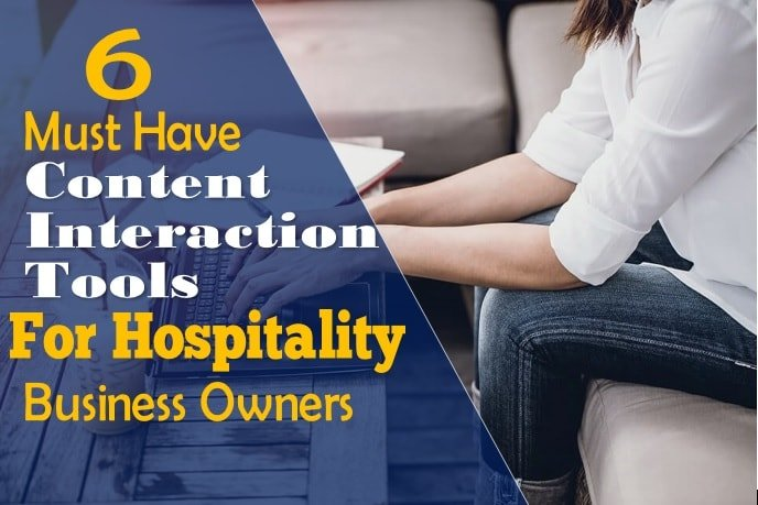 6 Must-Have Content Interaction Tools for Hospitality Business Owners
