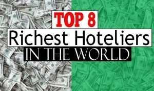 Top 8 Richest Hoteliers in the World – The Hospitality Rich List