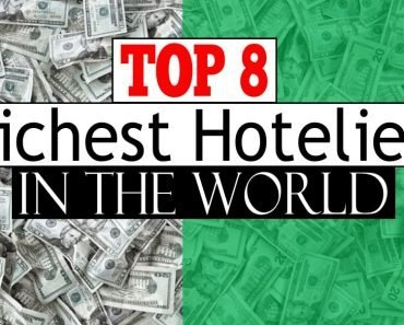 list of the Top 8 Richest hoteliers in the world