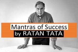 Mantras of Success from Ratan Tata – A Legendary Businessman and Hotelier