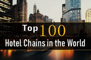 Top 100 Hotel Chains in the World
