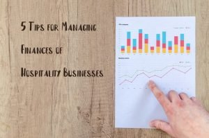 Read more about the article 5 Tips for Managing the Finances of Your Hospitality Business
