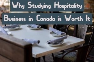 Why Studying Hospitality Business in Canada is Worth It