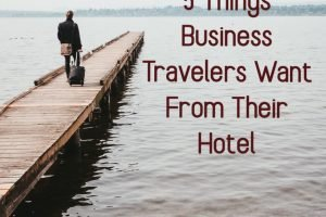 Things Business Travelers Want From Your Hotel