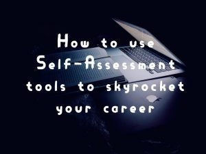 How to use Self-Assessment tools to skyrocket your career?