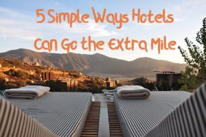 5 Simple Ways Hotels Can Go the Extra Mile
