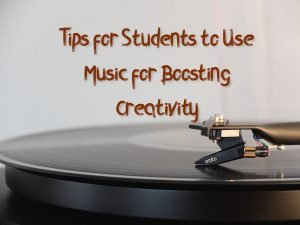 Tips for Students to Use Music for Boosting Creativity