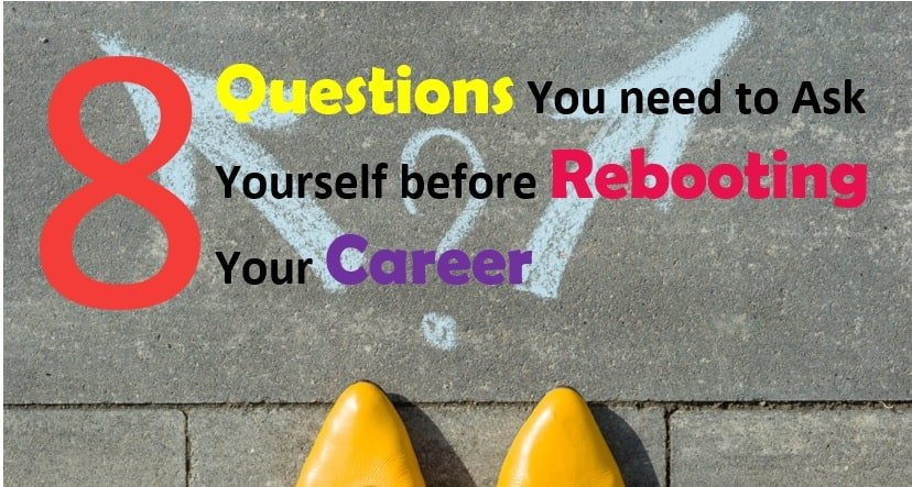 8 Questions You need to Ask Yourself For Rebooting Your Career