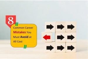 8 Common Career Mistakes That Must Be Avoided