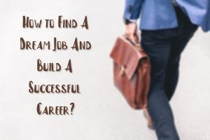 How to Find A Dream Job And Build A Successful Career?
