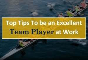 Top Tips to become an Excellent Team Player at Work