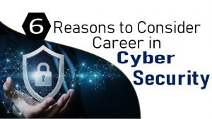 6 Reasons to Consider A Career in Cybersecurity