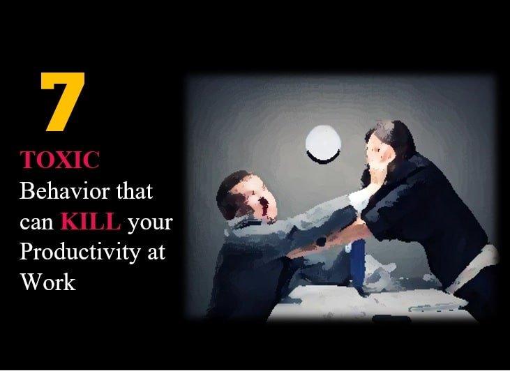 7 Toxic Behaviour at Work That Kills Productivity