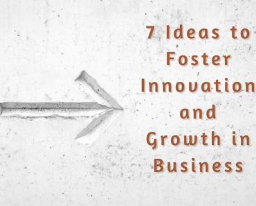 7 Ideas to Foster Innovation and Growth in your Business