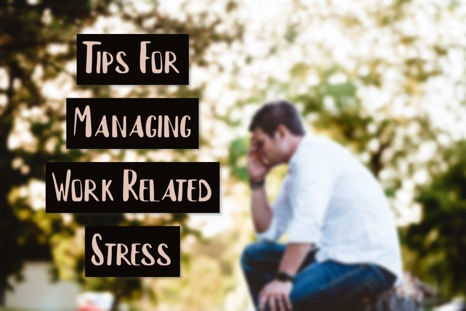 Tips For Managing Work Related Stress