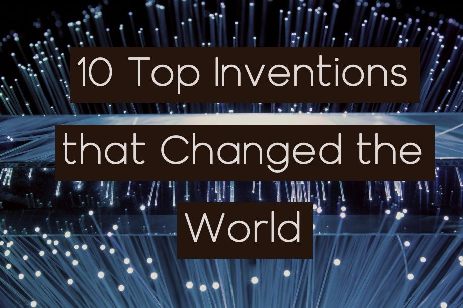 10 Top Inventions and Innovations that Changed the World