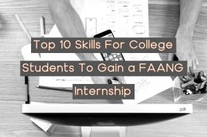 Top 10 Skills For College Students To Gain a FAANG Internship