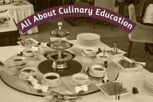 All About Culinary Education- Courses, Career, Pros, Cons and More